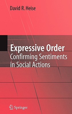 Springer Expressive Order: Confirming Sentiments in Social Actions by Heise, David R. [Hardcover] at Sears.com